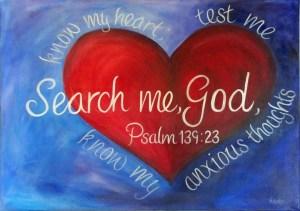 Image Credit: http://worshippinggodwithallmyart.blogspot.com/ 2011/02/search-my-heart-oh-god.html