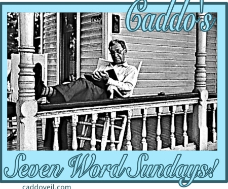 CADDO'S SEVEN WORD SUNDAYS!
