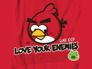 Image Credit: http://faithfactorytreasures.com/wp-content/uploads/wpsc/product_images/Angry%20Birds%20Love%20Your%20Enemies%20T-shirt.jpg